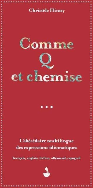 Couverture Comme q et chemise, l'abécédaire multilingue des expressions idiomatiques