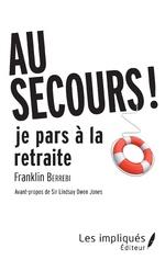 AU SECOURS JE PARS A LA RETRAITE ! - Franklin Berrebi