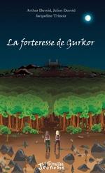 La forteresse de Gurkor - Jacqueline Trincaz, Arthur Duvoid, Julien Duvoid