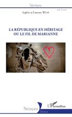 REPUBLIQUE EN HERITAGE OU LE FIL DE MARIANNE (LA) - Sophie Wirth, Laurent Wirth