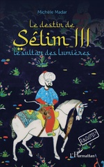 Le destin de Sêlim III - Michèle Madar
