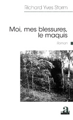 Moi, mes blessures, le maquis - Richard Yves Storm