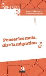 Penser les mots, dire la migration - Laura Calabrese, Marie Veniard