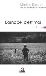 Barnabé, c'est moi ! - Martine Roland