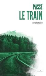 Passe le train - Dina Kathelyn