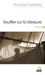 Souffler sur la blessure - Françoise Duesberg