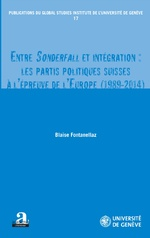 Entre Sonderfall et intégration: les partis politiques suisses à l'épreuve de l'Europe (1989-2014) - Blaise Fontanellaz