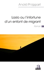 Laslo ou l'infortune d'un enfant de migrant - André Philippart