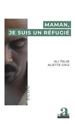Maman, je suis un réfugié - Aliette Griz, Ali Talib