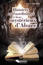 Histoires extraordinaires et lieux mystérieux d'Alsace -